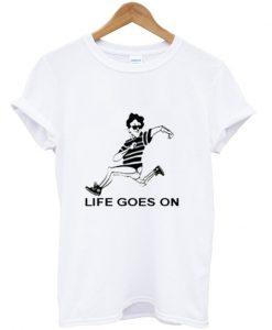 life goes on t shirt