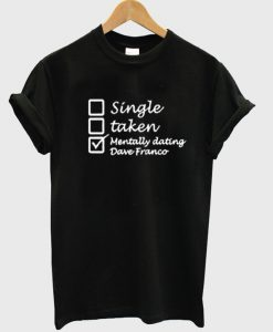 mentally dating dave franco t-shirt