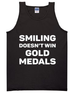 smiling doesn't win gold medals tanktop