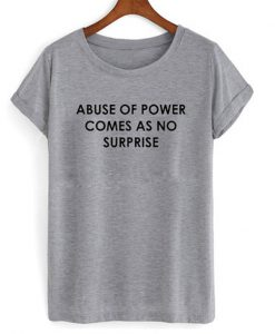 a buse of power t-shirt