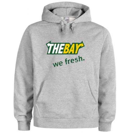 the bay we fresh hoodie