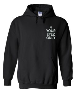 4 your eyez only hoodie
