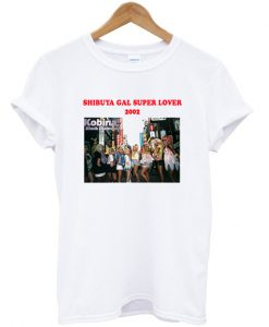 shibuya gal super lover 2002 t-shirt