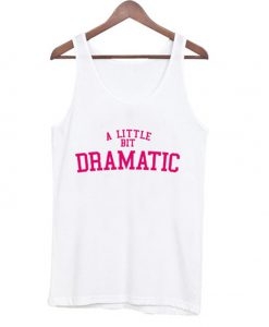 a little bit dramatic tank top