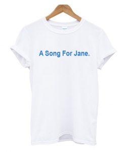 a song for jane t-shirt