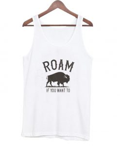 roam if you want to tank top