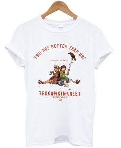 two are better than one t-shirt