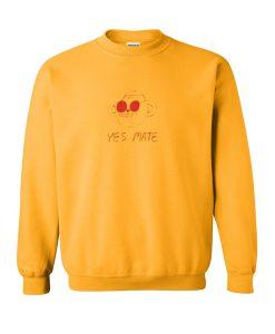 yes mate sweatshirt
