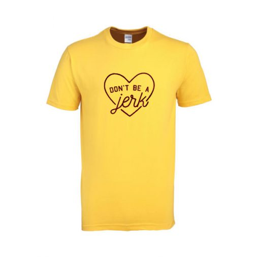 don't be a jerk tshirt