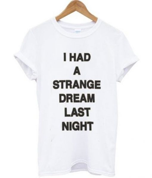 i had a strange dream last night t-shirt