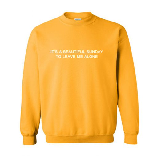 it's a beautiful sunday to leave me alone sweatshirt