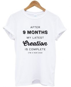 after 9 months my latest creation is complete t-shirt
