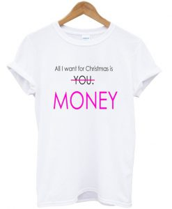 all i want for christmas is money t-shirt