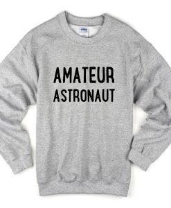 amateur astronaut sweatshirt