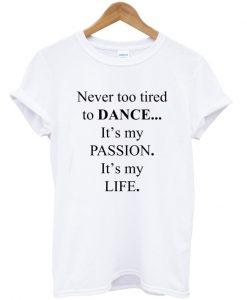 never too tired to dance t-shirt