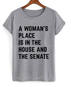 a woman's place is in the house nd the senate t-shirt