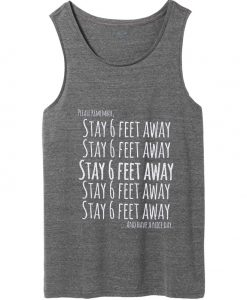 please remember stay 6 feet away and have a nice day tank top