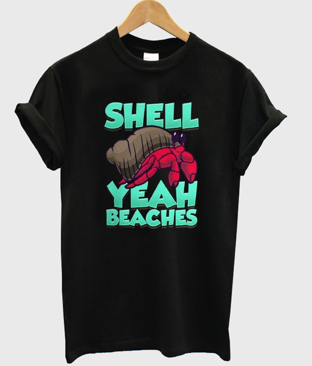 shell yeah beaches t-shirt