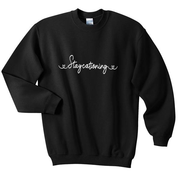 staycationing sweatshirt