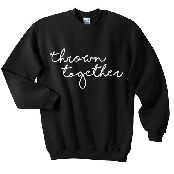 thrown together sweatshirt